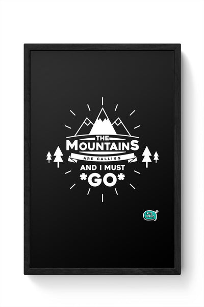 The Mountains Are Calling And I Must Go  Framed Poster Online India