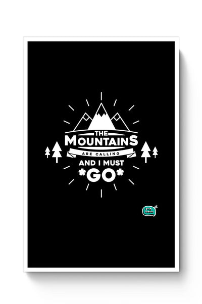 The Mountains Are Calling And I Must Go  Poster Online India