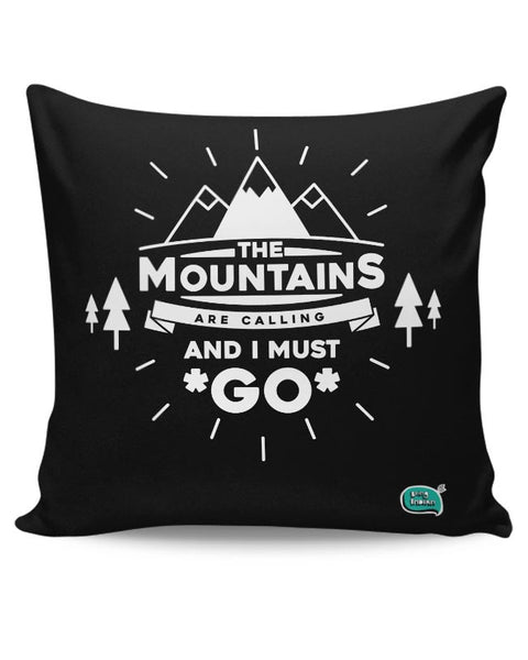 The Mountains Are Calling And I Must Go  Cushion Cover Online India