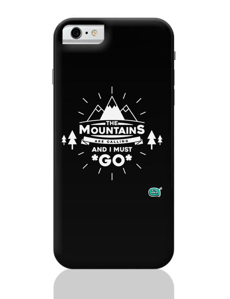 The Mountains Are Calling And I Must Go  iPhone 6 6S Covers Cases Online India