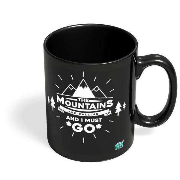 The Mountains Are Calling And I Must Go  Black Coffee Mug Online India