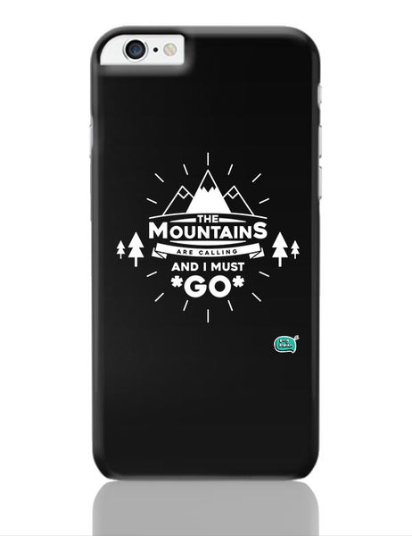 The Mountains Are Calling And I Must Go  iPhone 6 Plus / 6S Plus Covers Cases Online India