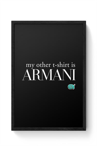 My Other T-Shirt Is Armani Framed Poster Online India