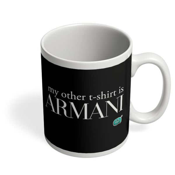 My Other T-Shirt Is Armani Coffee Mug Online India