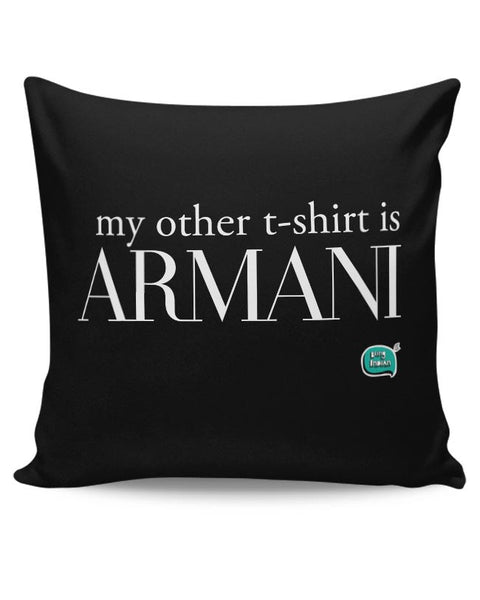 My Other T-Shirt Is Armani Cushion Cover Online India