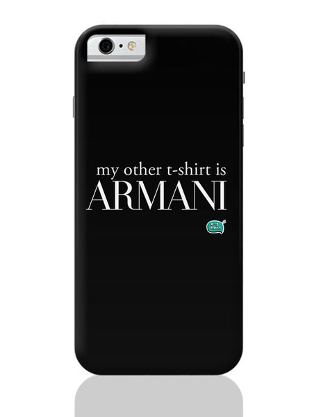 My Other T-Shirt Is Armani iPhone 6 6S Covers Cases Online India