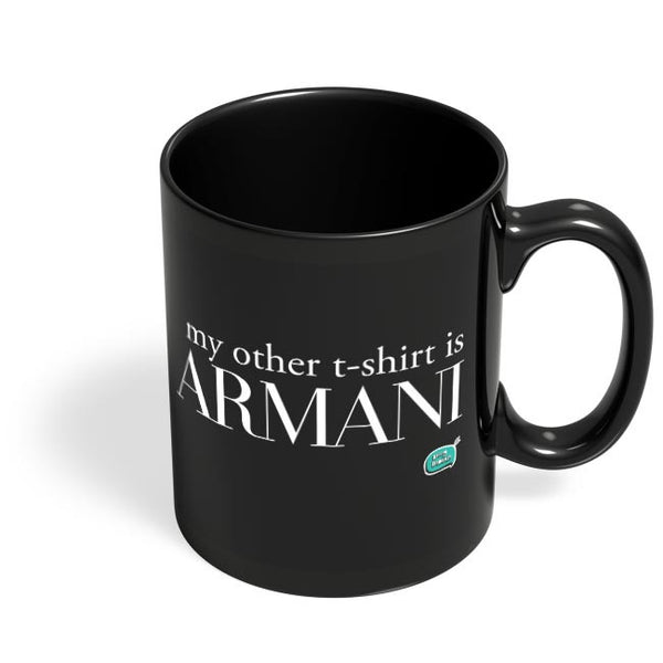 My Other T-Shirt Is Armani Black Coffee Mug Online India