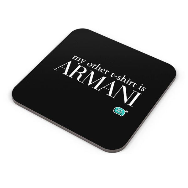 My Other T-Shirt Is Armani Coaster Online India