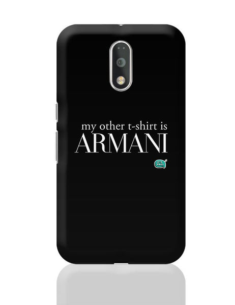 My Other T-Shirt Is Armani Moto G4 Plus Online India