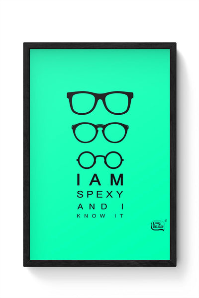 I Am Spexy And I Know It Framed Poster Online India