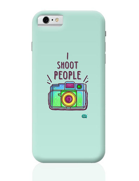 I Shoot People | Photography  iPhone 6 6S Covers Cases Online India