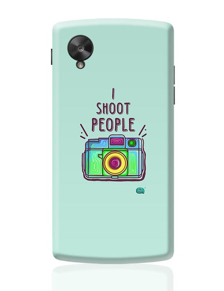 I Shoot People | Photography  Google Nexus 5 Covers Cases Online India