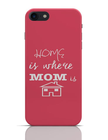 Home Is Where Mom Is! iPhone 7 Covers Cases Online India