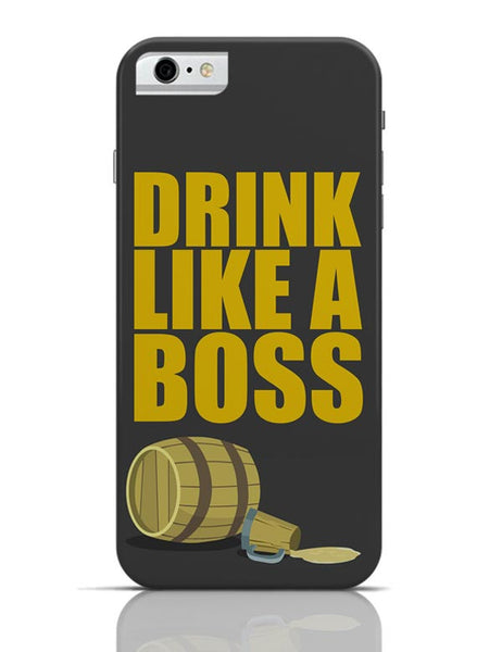 Drink Like A Boss iPhone 6 6S Covers Cases Online India