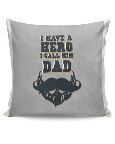 My Dad Is My Hero Cushion Cover Online India