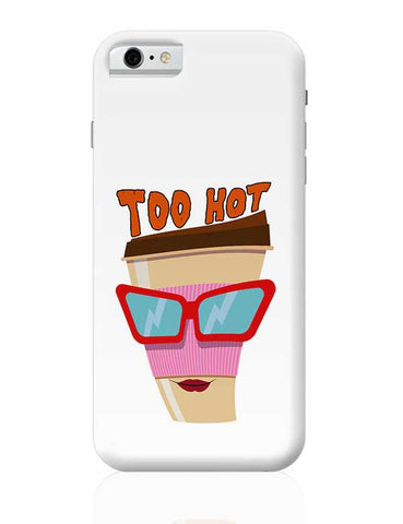 Coffee Too Hot iPhone 6 / 6S Covers Cases