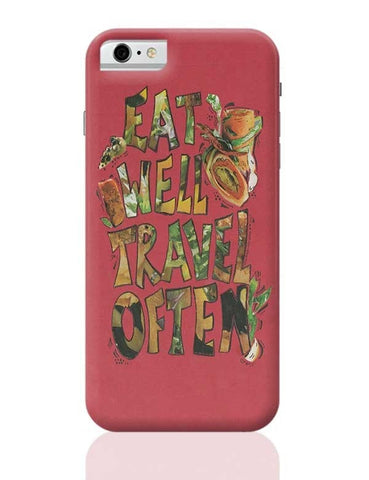 Eat well Travel often iPhone 6 6S Covers Cases Online India