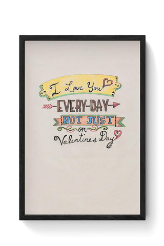 I love you everyday Framed Poster Online India