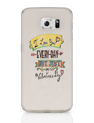 I love you everyday Samsung Galaxy S6 Covers Cases Online India