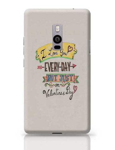 I love you everyday OnePlus Two Covers Cases Online India