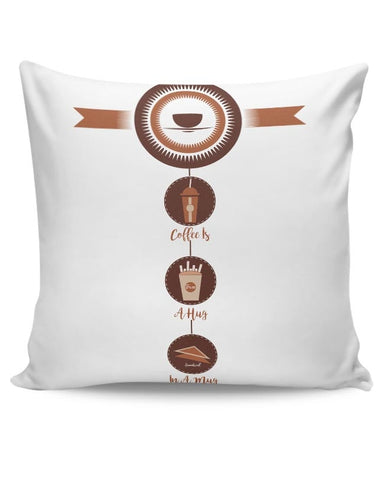 Coffee,Food,Inspiration,Motivation,Hugs Cushion Cover Online India