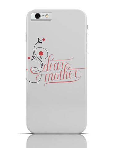 iPhone 6/6S Covers & Cases | Dear Mother iPhone 6 / 6S Case Cover Online India