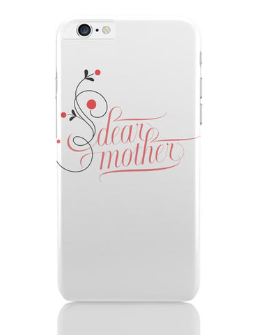 iPhone 6 Plus/iPhone 6S Plus Covers | Dear Mother iPhone 6 Plus / 6S Plus Covers Online India