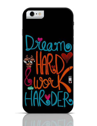 iPhone 6/6S Covers & Cases | Dream Hard & Work Harder! iPhone 6 Case Online India