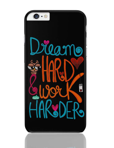 iPhone 6 Plus/iPhone 6S Plus Covers | Dream Hard & Work Harder! iPhone 6 Plus / 6S Plus Covers Online India