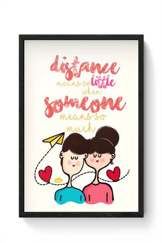 Framed Posters Online India | Distance Means So Less, When Someone Means So Much! Framed Poster Online India