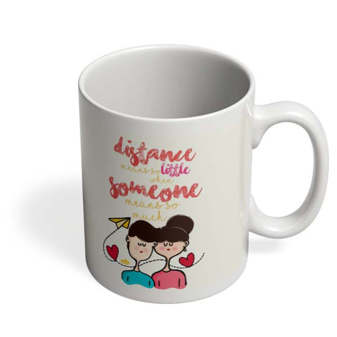 Coffee Mugs Online | Distance Means So Less, When Someone Means So Much! Mug Online India