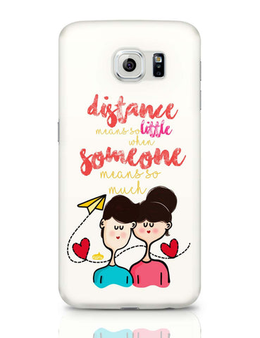 Samsung Galaxy S6 Covers | Distance Means So Less, When Someone Means So Much! Samsung Galaxy S6 Case Covers Online India