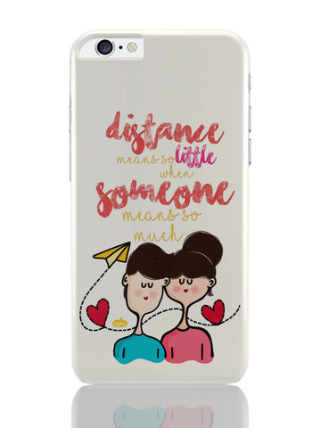 iPhone 6 Plus/iPhone 6S Plus Covers | Distance Means So Less, When Someone Means So Much! iPhone 6 Plus / 6S Plus Covers Online India