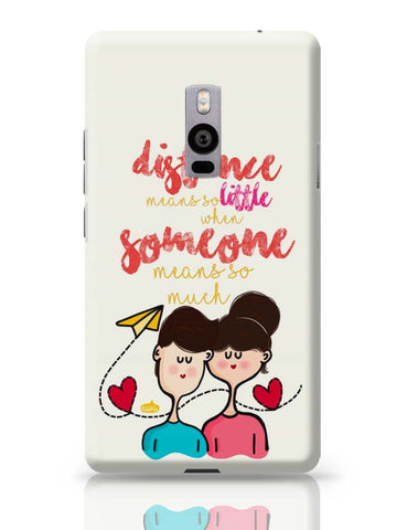 OnePlus Two Covers | Distance Means So Less, When Someone Means So Much! OnePlus Two Case Cover Online India