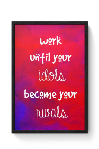 Framed Posters Online India | Work until your idols become your rivals! Framed Poster Online India