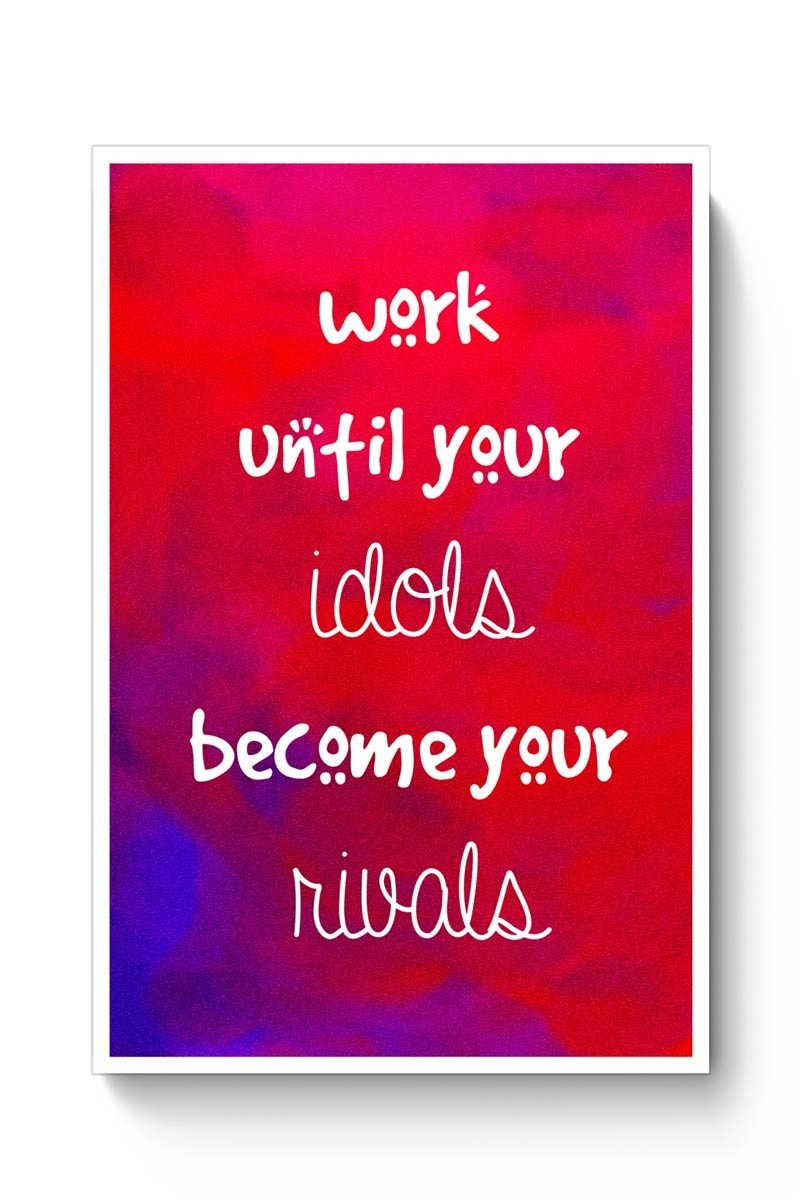 Work Until Your Idols Become Your Rivals! Poster