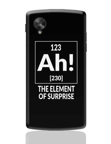 123 Ah! [230] The Element Of Surprise Google Nexus 5 Covers Cases Online India