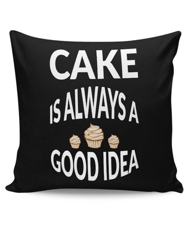 Cake Is Always Good Idea Cushion Cover Online India