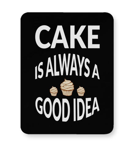 Cake Is Always Good Idea Mousepad Online India