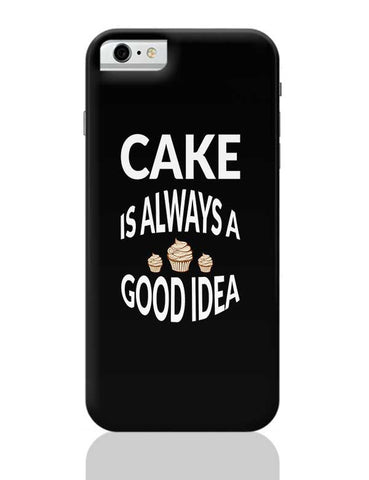 Cake Is Always Good Idea iPhone 6 / 6S Covers Cases