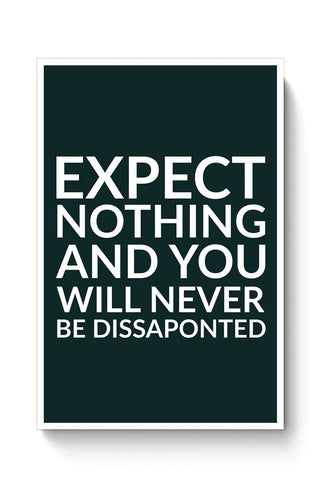 Expect Nothing And You Wall Never  Poster Online India