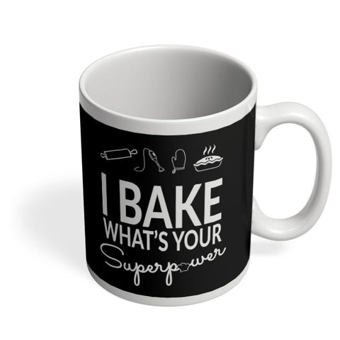 I Bake What'S Your Super Power Coffee Mug Online India