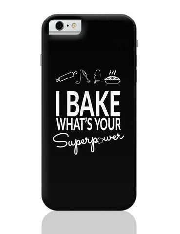 I Bake What'S Your Super Power iPhone 6 / 6S Covers Cases