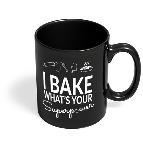 I Bake What'S Your Super Power Black Coffee Mug Online India
