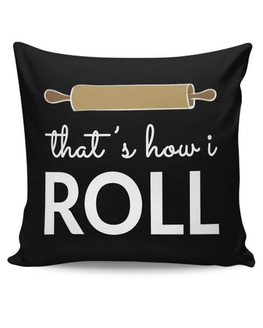 That'S How I Roll Cushion Cover Online India
