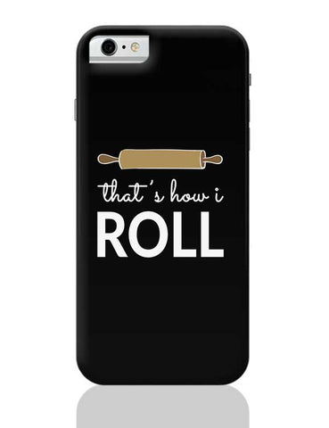That'S How I Roll iPhone 6 / 6S Covers Cases
