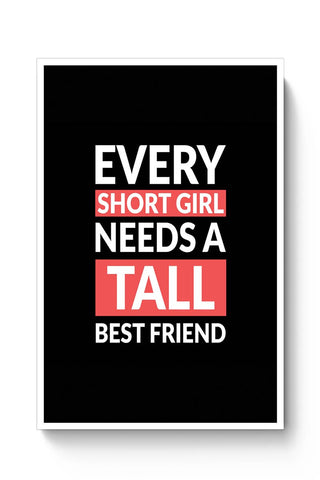 Every Short Girl Needs A Tall Best Friend Poster Online India