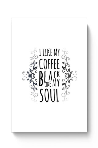 I Like My Coffee Black Like My Soul Poster Online India