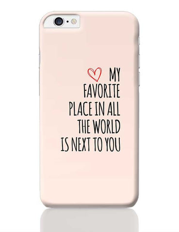 My Favorite Place In All The World Is Next To You iPhone 6 Plus / 6S Plus Covers Cases Online India