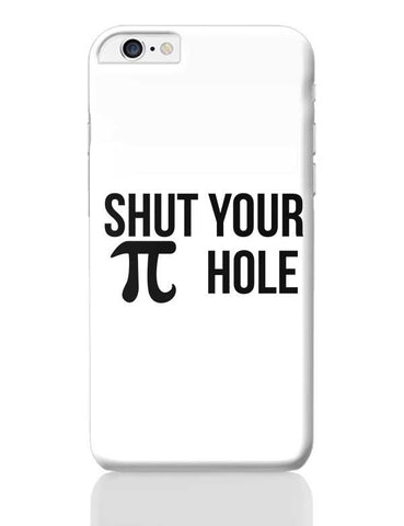 Shut You Pi Hole iPhone 6 Plus / 6S Plus Covers Cases Online India